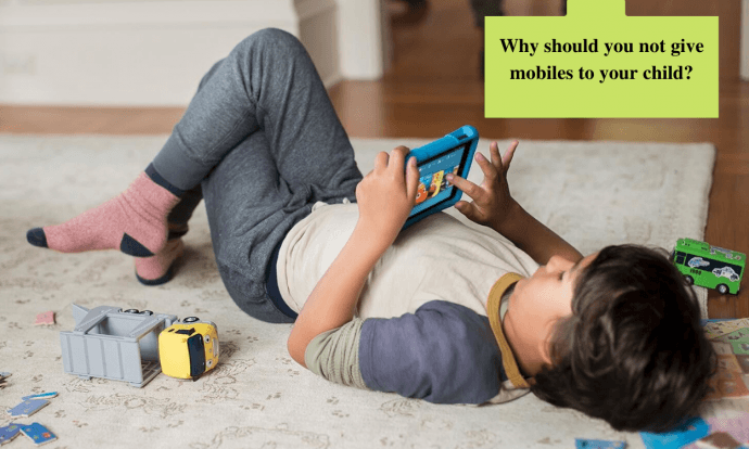 Why should you not give mobiles to your child?